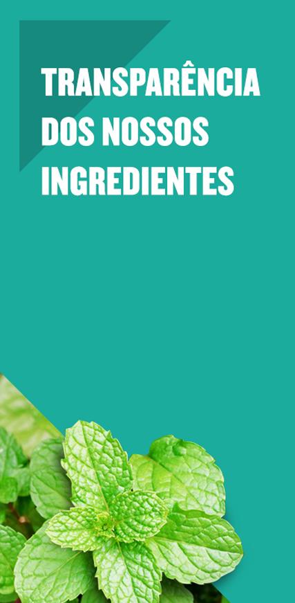 Transparência dos nossos ingredientes